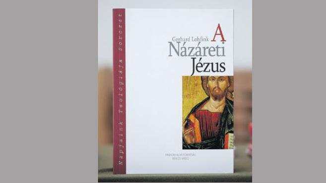 A Názáreti Jézus – Mit akart és ki volt ő?